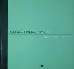 Bernard Pierre Wolff, Itinérances (1971-1984)