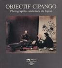 OBJECTIF CIPANGO ; Photographies anciennes du Japon